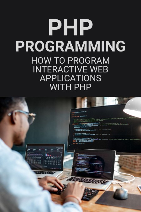 PHP Programming - How To Program Interactive Web Applications With PHP - Php Programming