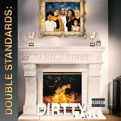 Dirtty Eagle — Double Standards: Family First (2021)