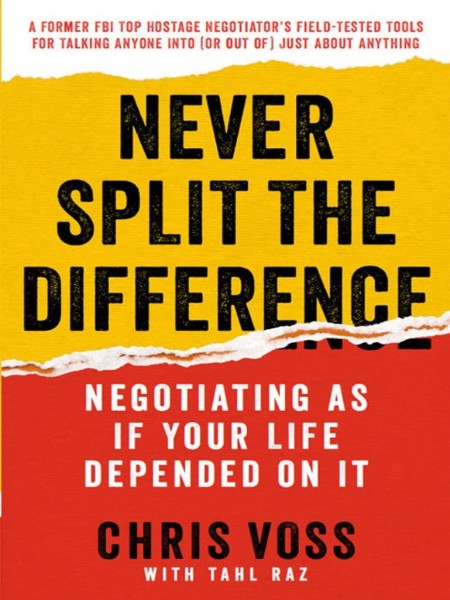 Never Split the Difference  Negotiating As If Your Life Depended On It by Tahl Raz