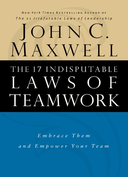 The 17 Indisputable Laws of TeamWork  Embrace Them and EmPower Your Team by John C...