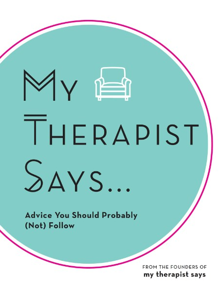 My Therapist Says - Advice You Should Probably (Not) Follow