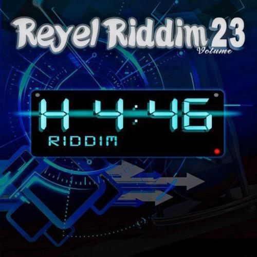 Reyel Riddim, Vol 23 (H 4 46 Riddim) (2021)