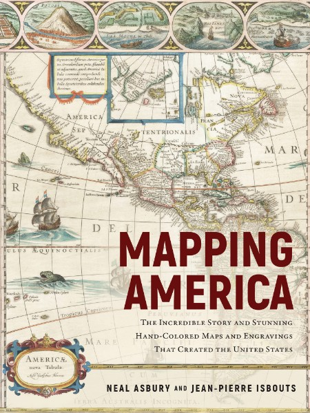Mapping America The Incredible Story and Stunning Hand-Colored Maps and Engravings...