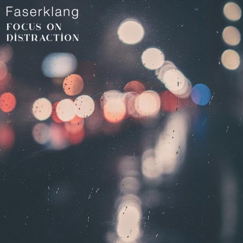 Faserklang — Focus On Distraction (2021)