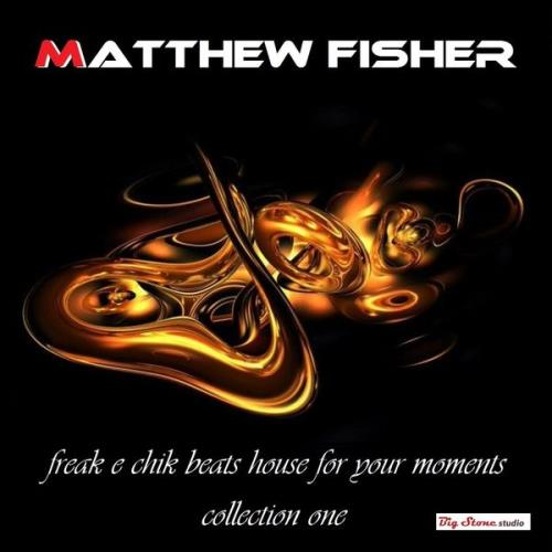 Matthew Fisher — Freak E Chik Beats House For Your Moment Collection House (2021)