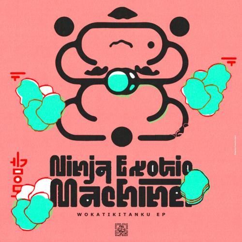 Ninja Exotic Machine — Wokatikitanku EP (2021)
