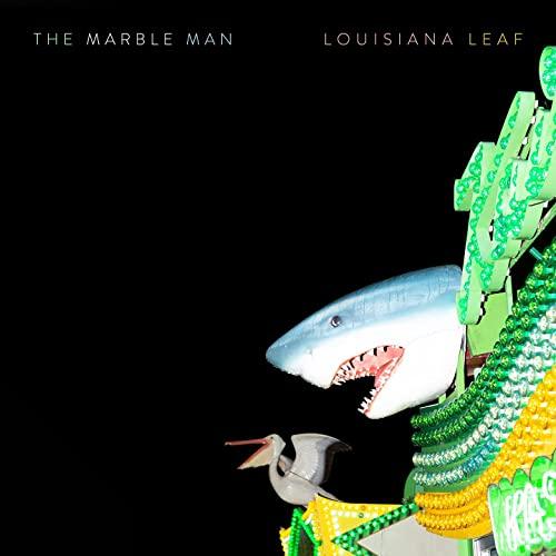 The Marble Man — Louisiana Leaf (2021)