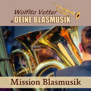 Wolfito Vetter und Deine Blasmusik - Mission Blasmusik (2021)