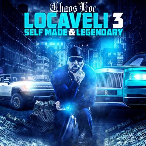 Chaos Loc - Locaveli 3: Self Made & Legendary (2021)