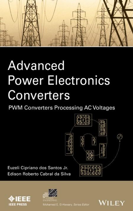 Advanced Power Electronics Converters PWM Converters Processing AC Voltages by Euzeli dos Santos