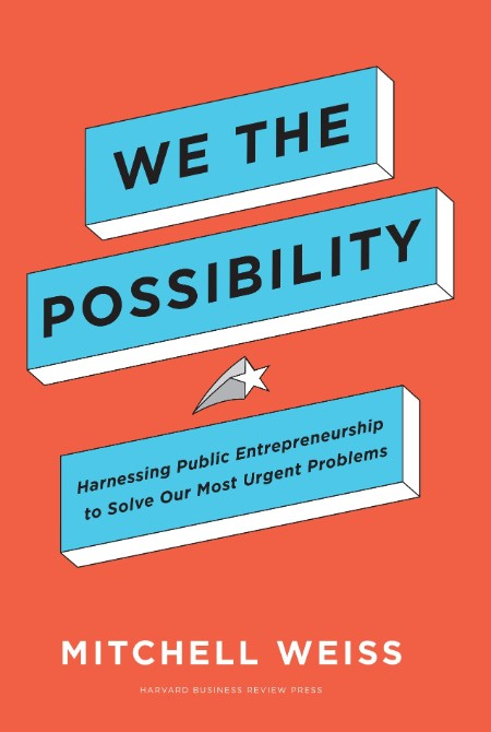 We the Possibility - Harnessing Public Entrepreneurship to Solve Our Most Urgent Problems